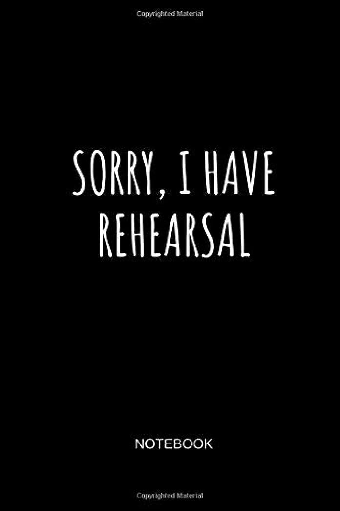 貢献するしてはいけません発揮するSorry, I Have Rehearsal Notebook: Blank Lined Journal 6x9 - Theater Musical Broadway Thespian Actor Gift