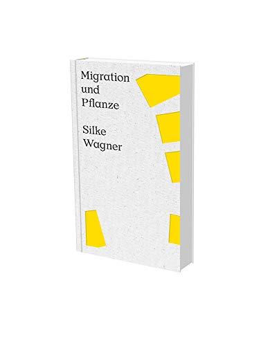 Silke Wagner: Migration und Pflanze: Kat. Kunstverein Heilbronn zur Bundesgartenschau 2019 in Heilbronn: Cat. Kunstverein Heilbronn