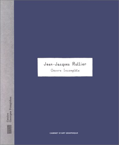 Jean-Jacques Rullier: Oeuvre Incomplete (Cabinet Art Gra)
