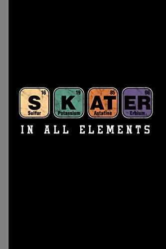 SKATER Sulfur Potassium Astatine Erbium In All Elements: Gift For Men, Women and Kids Who Enjoy Skating (6