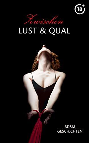 Zwischen Lust & Qual: Erotische BDSM Geschichten (Unzensiert ab 18)