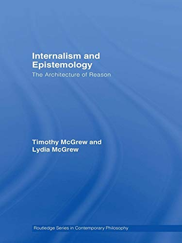 Internalism and Epistemology: The Architecture of Reason (Routledge Studies in Contemporary Philosophy)