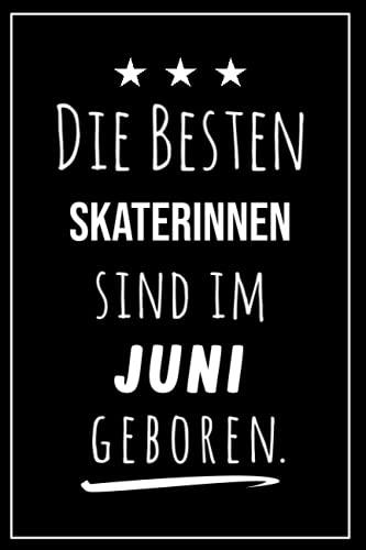 Die besten Skaterinnen sind im Juni geboren: Notizbuch A5 I Dotted I 160 Seiten I Tolles Geschenk für Kollegen, Familie & Freunde