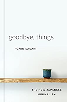 Goodbye, Things: The New Japanese Minimalism by [Fumio Sasaki]