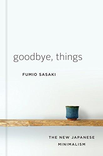 Goodbye, Things: The New Japanese Minimalism (English Edition)