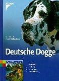 Deutsche Dogge: Auswahl - Haltung - Erziehung - Beschäftigung