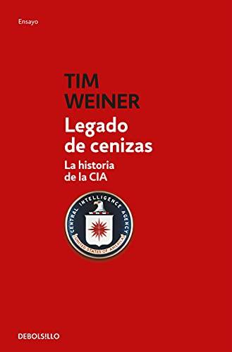 Legado De Cenizas: La historia de la CIA (Ensayo | Historia)