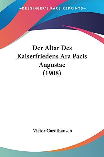 Der Altar Des Kaiserfriedens Ara Pacis Augustae (1908) (German Edition)