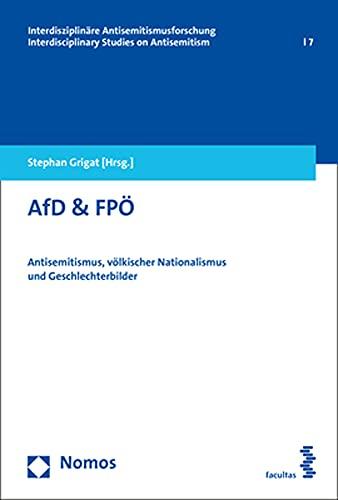 AfD & FPÖ: Antisemitismus, völkischer Nationalismus und Geschlechterbilder (Interdisziplinare Antisemitismusforschung / Interdisciplinary Studies on Antisemitism, Band 7)
