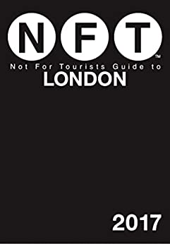 Not For Tourists Guide to London 2017 by [Not For Tourists]