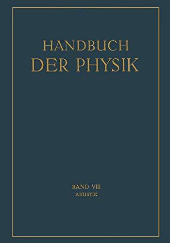 Akustik (Handbuch der Physik, 8, Band 8)