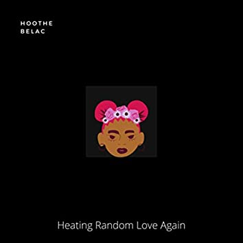 Heating Random Love Again