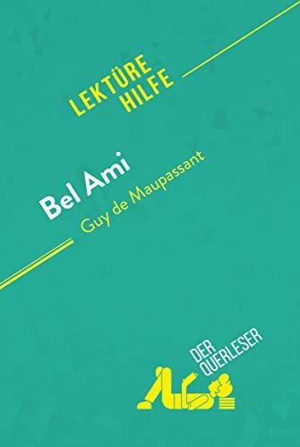Bel Ami von Guy de Maupassant (Lektürehilfe): Detaillierte Zusammenfassung, Personenanalyse und Interpretation (German Edition)