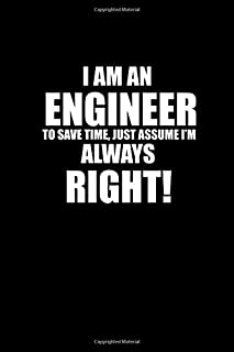 I Am An Engineer to Save Time, just Assume I'm Always Right!: Food Journal | Track your Meals | Eat clean and fit | Breakfast Lunch Diner Snacks | ... | 110  pages | 6 x 9 in | 15.24 x 22.86 cm