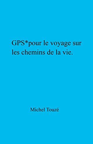 Couverture du livre GPS* pour le voyage sur les chemins de la vie: Guide partial de sagesse
