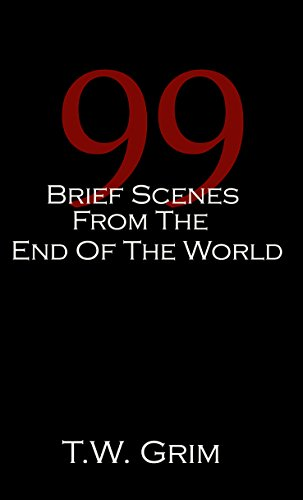 99 Brief Scenes From The End Of The World (Revised Edition)