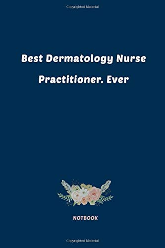 Best Dermatology Nurse Practitioner. Ever: Lined Journal 110 pages (6 x 9 in), gifts for women, for books read, for author learn, for writing…