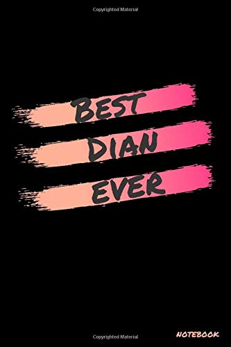 Best Dian ever: Dian's Notebook, personalized name notebook made especially for girls and women named Dian, Great gift for girls and women, Writing Journal 120 pages, 6 x 9 in, Glossy finish