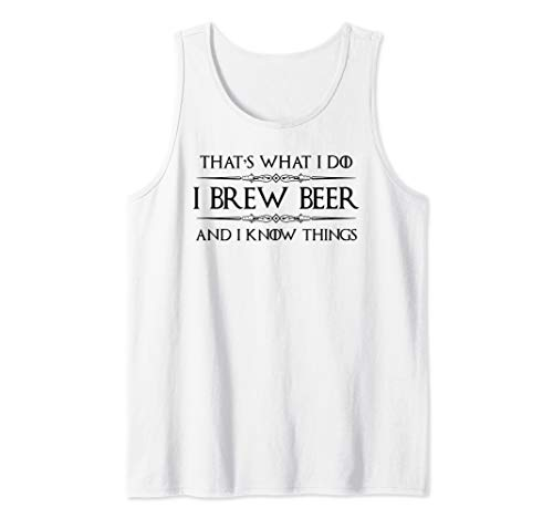 Beer Brewing Gifts - I Brew Beer & I Know Things Beer Making Tank Top