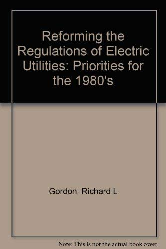 Reforming the Regulations of Electric Utilities: Priorities for the 1980's