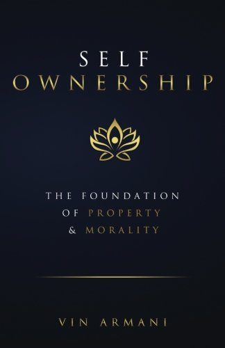 Self Ownership: The Foundation of Property and Morality
