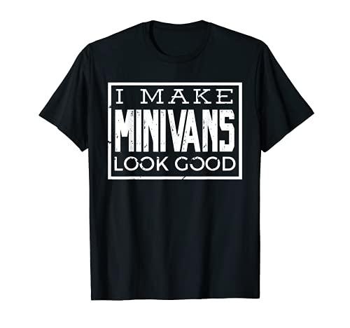 I Make Minivans Look Good - Funny Mini Van Dad Mom T-Shirt