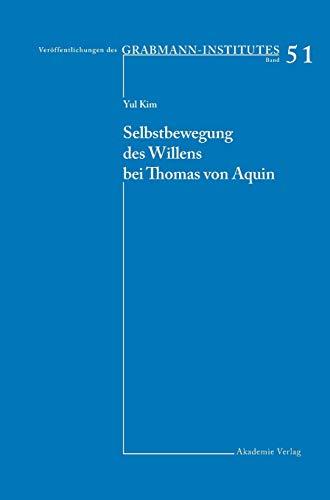 Selbstbewegung des Willens bei Thomas von Aquin (Veröffentlichungen des Grabmann-Institutes zur Erforschung der mittelalterlichen Theologie und Philosophie, Band 51)