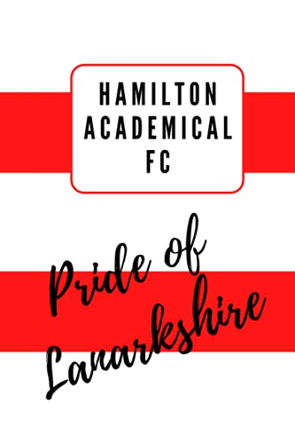 Hamilton Academical - Pride of Lanarkshire FC Scottish Football Club Notebook Diary Journal 6' x 9' (15 x 22cm) 100 Lined Pages