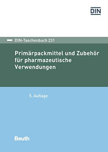 Primärpackmittel und Zubehör für pharmazeutische Verwendungen (DIN-Taschenbuch)