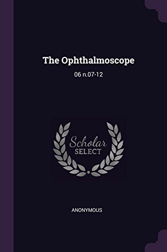 The Ophthalmoscope: 06 N.07-12