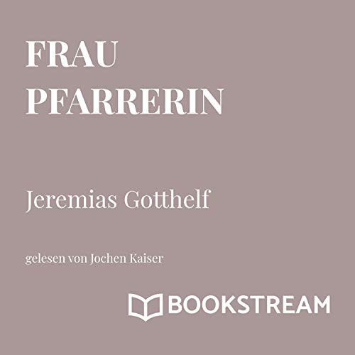 Die Frau Pfarrerin                   Autor:                                                                                                                                 Jeremias Gotthelf                               Sprecher:                                                                                                                                 Jochen Kaiser                      Spieldauer: 2 Std. und 7 Min.     Noch nicht bewertet     Gesamt 0,0