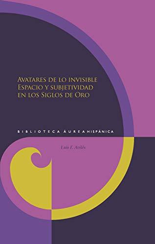 Avatares de lo invisible: Espacio y subjetividad en los Siglos de Oro (Biblioteca Áurea Hispánica nº 116) (Spanish Edition)