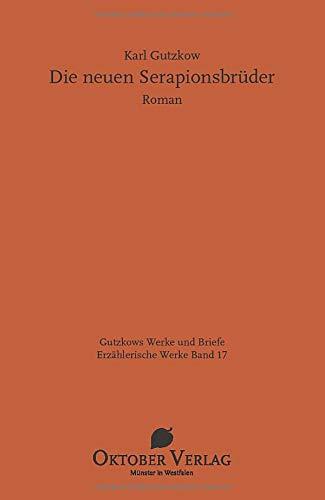 Die neuen Serapionsbrüder (Gutzkows Werke und Briefe)