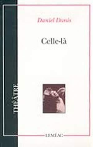 Celle-là: Daniel Danis (Théâtre) (French Edition)