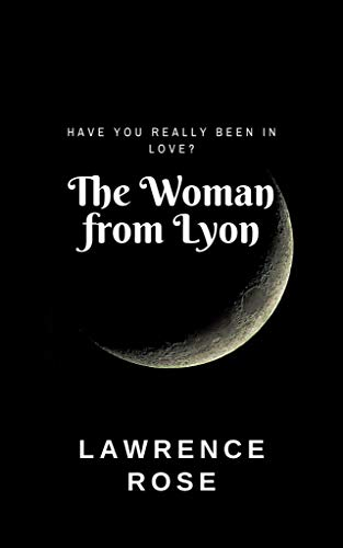 Book: THE WOMAN FROM LYON - Have you really been in Love? (Marisol 1) by Lawrence Rose