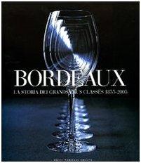 Bordeaux. La storia dei Grands Crus Classés 1855-2005. Ediz. illustrata
