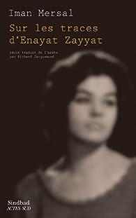 Sur les traces d'Enayat Zayyat par Iman Mersal