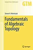 Fundamentals of Algebraic Topology (Graduate Texts in Mathematics, 270)