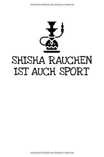 Shisha Rauchen Ist Auch Sport: Notizbuch Journal Tagebuch 100 linierte Seiten | 6x9 Zoll (ca. DIN A5)