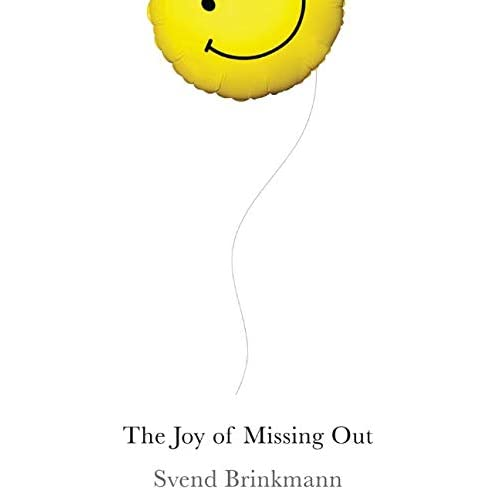 The Joy of Missing Out: The Art of Self-Restraint in an Age of Excess