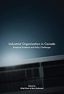 Industrial Organization in Canada: Volume 220: Empirical Evidence and Policy Challenges (Carleton Library Series)