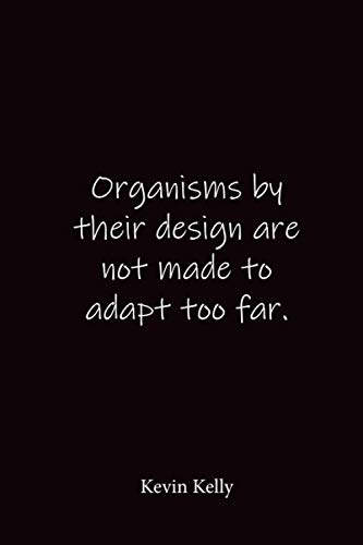 Organisms by their design are not made to adapt too far.: Kevin...