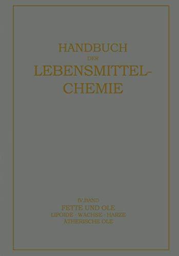 Fette und Öle: Lipoide · Wachse · Harƶe, Ätherische Öle (Handbuch der Lebensmittelchemie, Band 4)