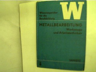 Metallbearbeitung - Werkzeuge und Arbeitstechniken. Wissensspeicher für die Berufsbildung.