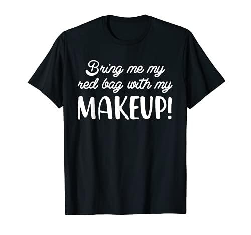 Tráeme mi bolsa roja con mi maquillaje divertido Camiseta