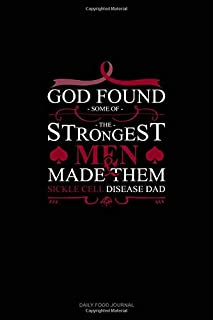 God Found Some of The Strongest Men And Made Them Sickle Cell Disease Dad: Daily Food Journal