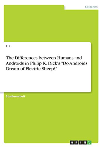"""The Differences between Humans and Androids in Philip K. Dick's """"Do Androids Dream of Electric Sheep?"""""""