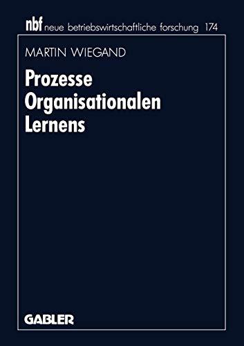 Prozesse Organisationalen Lernens (neue betriebswirtschaftliche forschung (nbf) (174), Band 174)