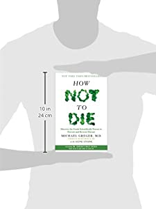 How Not to Die: Discover the Foods Scientifically Proven to Prevent and Reverse Disease #1