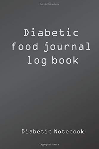 Diabetic Food Journal Log Book: diabetes glucose tracker, diabetic notebook